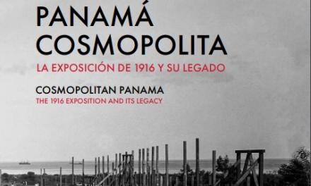 """""""Panamá cosmopolita: La Exposición de 1916 y su legado"""" – Libro"""