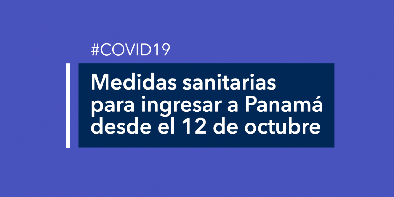 Medidas sanitarias para ingresar a Panamá desde el 12 de octubre